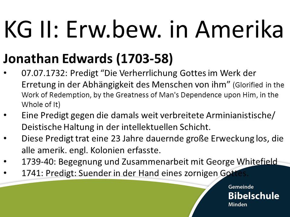 """KG II: Erw.bew. in Amerika Jonathan Edwards (1703-58) 07.07.1732: Predigt """"Die Verherrlichung Gottes im Werk der Erretung in der Abhängigkeit des Mens"""