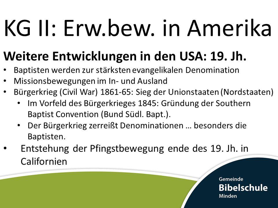 KG II: Erw.bew. in Amerika Weitere Entwicklungen in den USA: 19. Jh. Baptisten werden zur stärksten evangelikalen Denomination Missionsbewegungen im I