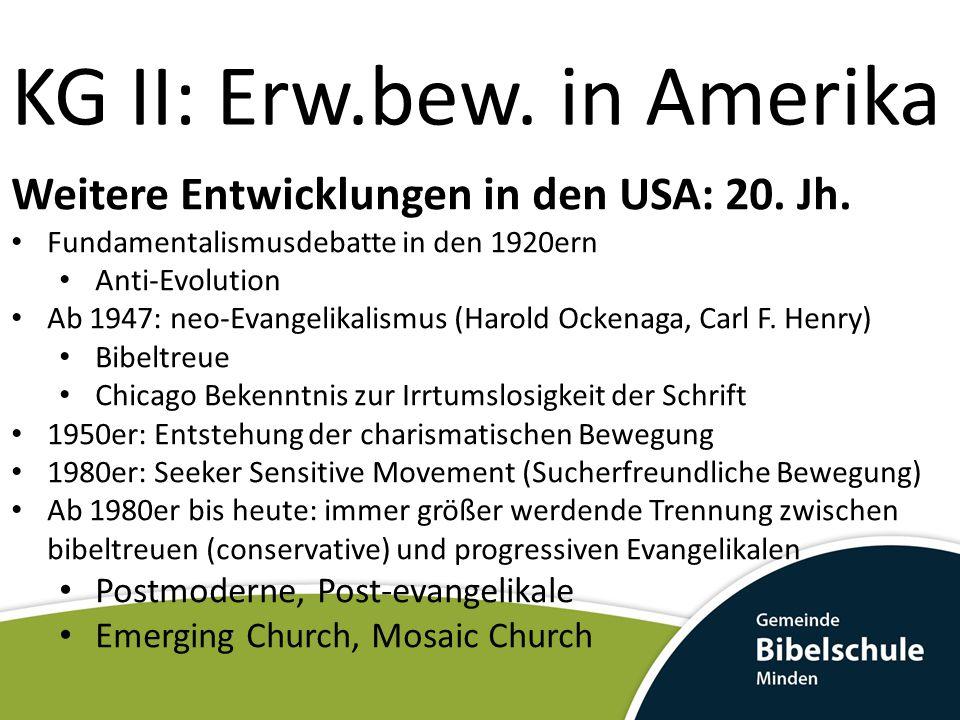 KG II: Erw.bew. in Amerika Weitere Entwicklungen in den USA: 20. Jh. Fundamentalismusdebatte in den 1920ern Anti-Evolution Ab 1947: neo-Evangelikalism