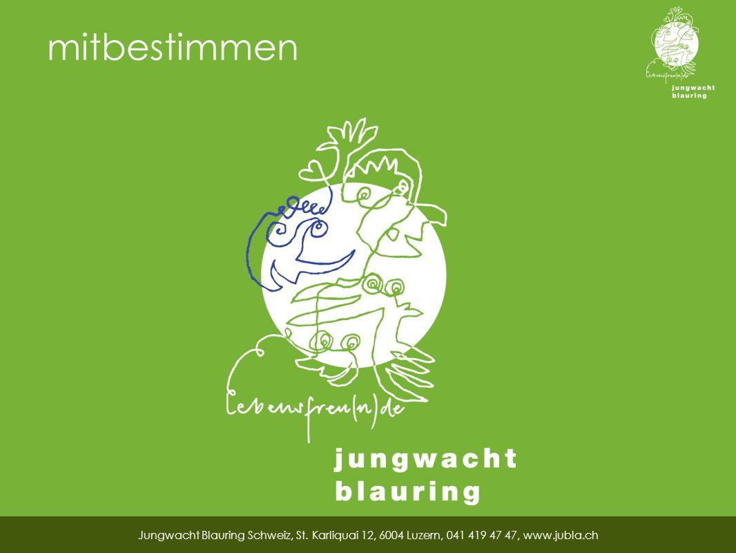 mitbestimmen Jungwacht Blauring Schweiz, St. Karliquai 12, 6004 Luzern, 041 419 47 47, www.jubla.ch