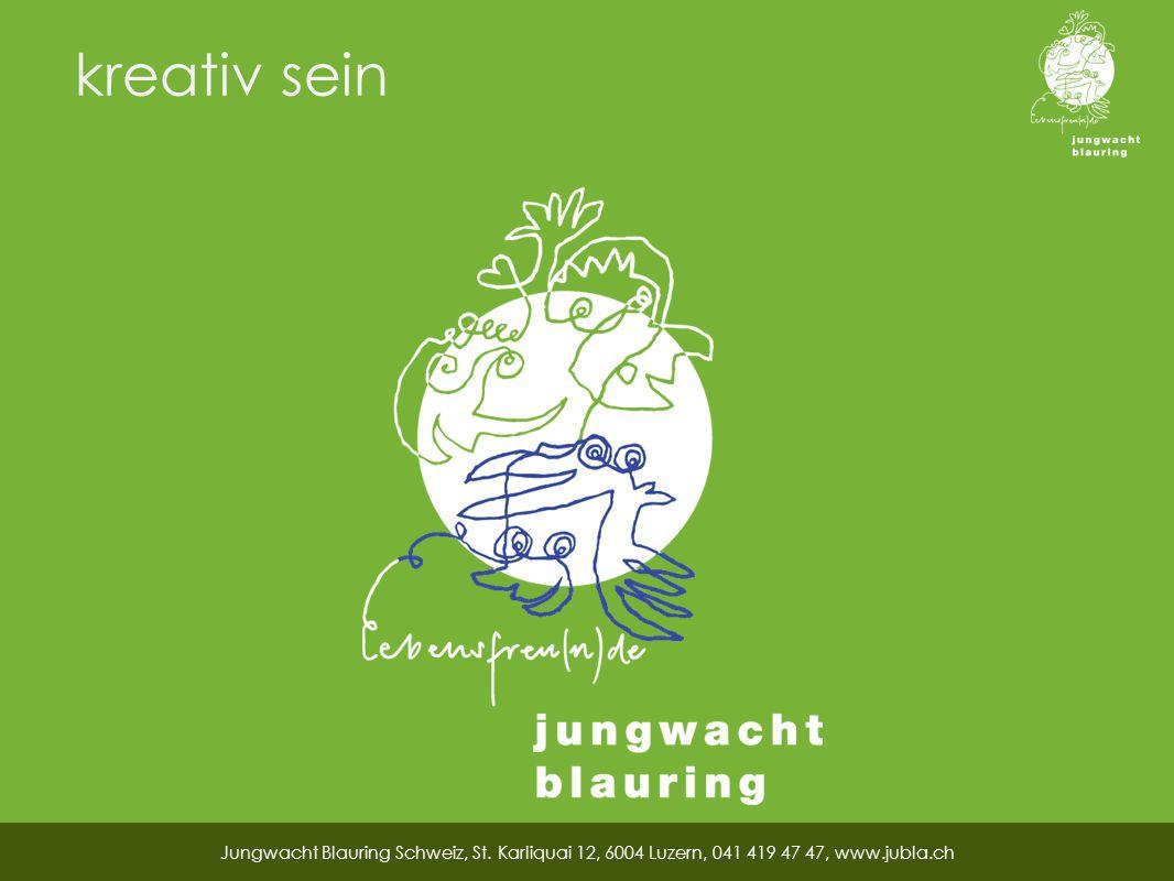 kreativ sein Jungwacht Blauring Schweiz, St. Karliquai 12, 6004 Luzern, 041 419 47 47, www.jubla.ch