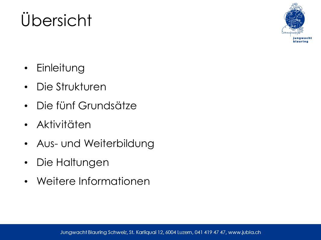 Übersicht Einleitung Die Strukturen Die fünf Grundsätze Aktivitäten Aus- und Weiterbildung Die Haltungen Weitere Informationen Jungwacht Blauring Schweiz, St.