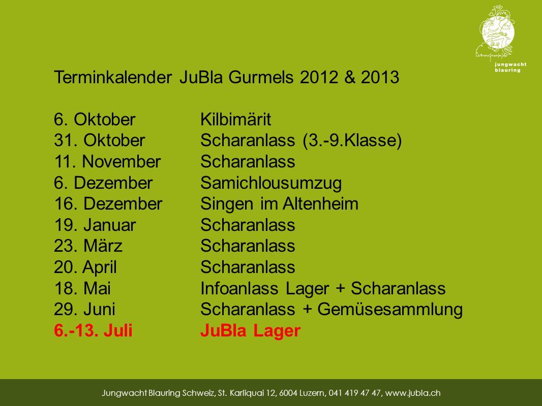 28 Terminkalender JuBla Gurmels 2012 & 2013 6. Oktober Kilbimärit 31.