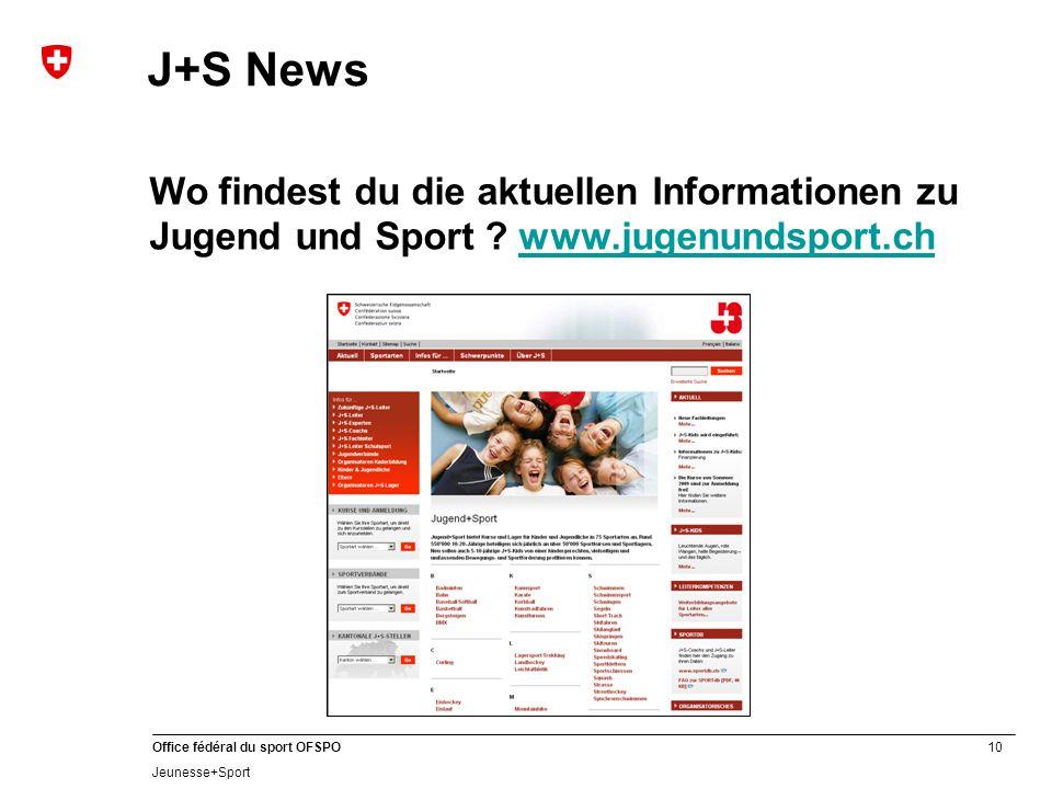 10 Office fédéral du sport OFSPO Jeunesse+Sport J+S News Wo findest du die aktuellen Informationen zu Jugend und Sport .