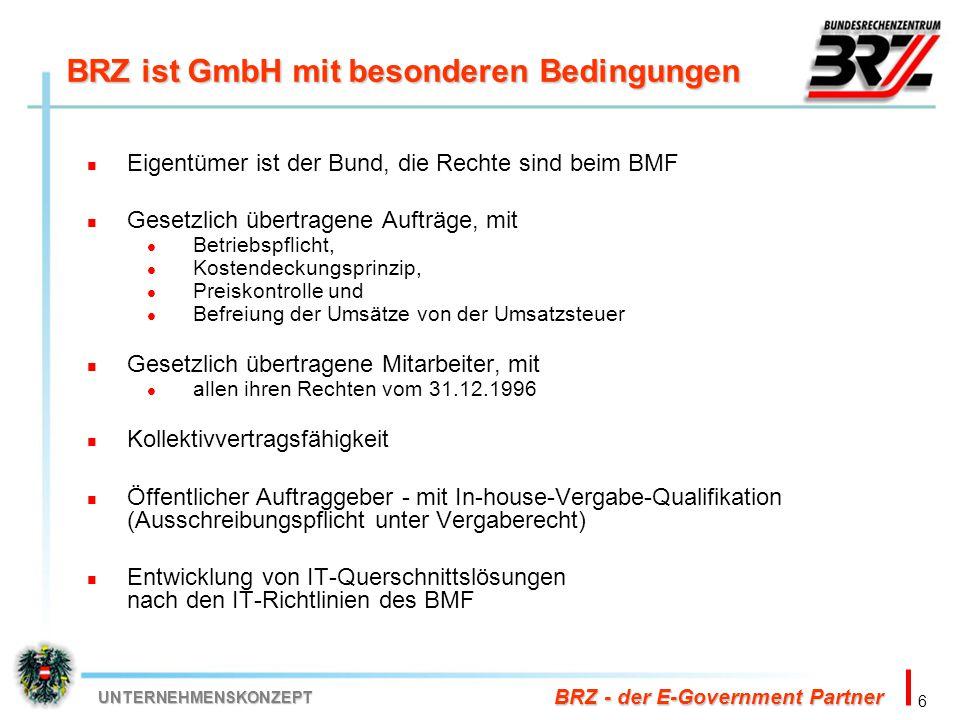 6 BRZ - der E-Government Partner UNTERNEHMENSKONZEPT BRZ ist GmbH mit besonderen Bedingungen Eigentümer ist der Bund, die Rechte sind beim BMF Gesetzl