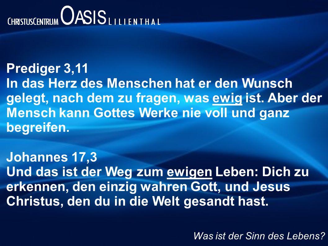 Prediger 3,11 In das Herz des Menschen hat er den Wunsch gelegt, nach dem zu fragen, was ewig ist.