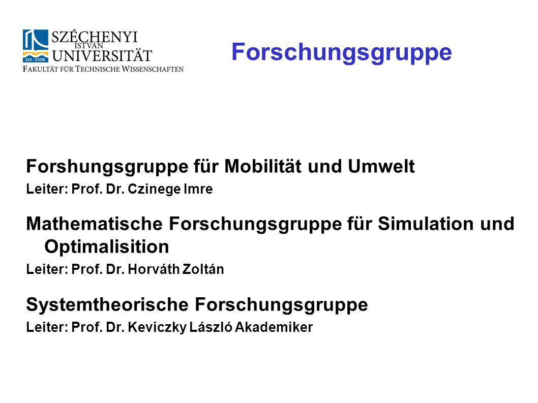 Forschungsgruppe Forshungsgruppe für Mobilität und Umwelt Leiter: Prof. Dr. Czinege Imre Mathematische Forschungsgruppe für Simulation und Optimalisit