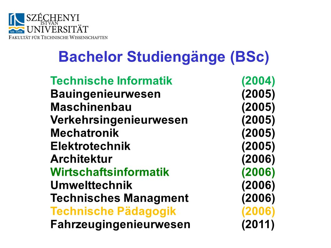 Technische Informatik (2004) Bauingenieurwesen(2005) Maschinenbau(2005) Verkehrsingenieurwesen(2005) Mechatronik (2005) Elektrotechnik (2005) Ar