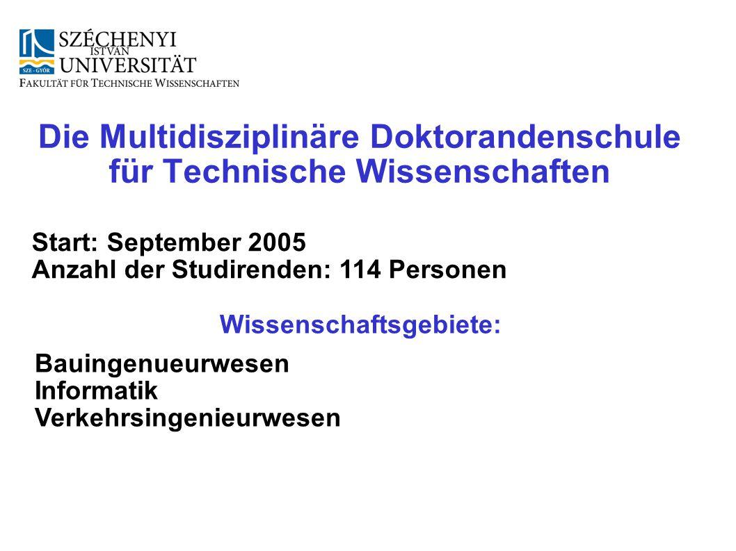 Die Multidisziplinäre Doktorandenschule für Technische Wissenschaften Start: September 2005 Anzahl der Studirenden: 114 Personen Wissenschaftsgebiete: