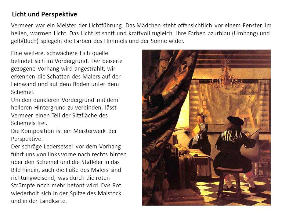 Licht und Perspektive Vermeer war ein Meister der Lichtführung. Das Mädchen steht offensichtlich vor einem Fenster, im hellen, warmen Licht. Das Licht