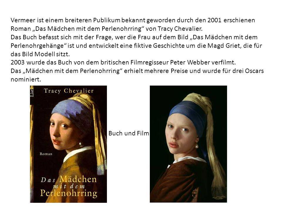 """Buch und Film Vermeer ist einem breiteren Publikum bekannt geworden durch den 2001 erschienen Roman """"Das Mädchen mit dem Perlenohrring von Tracy Chevalier."""
