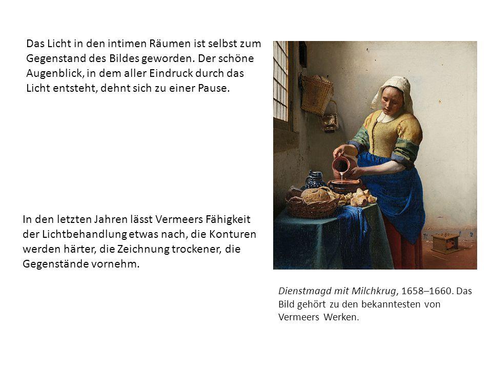 In den letzten Jahren lässt Vermeers Fähigkeit der Lichtbehandlung etwas nach, die Konturen werden härter, die Zeichnung trockener, die Gegenstände vornehm.