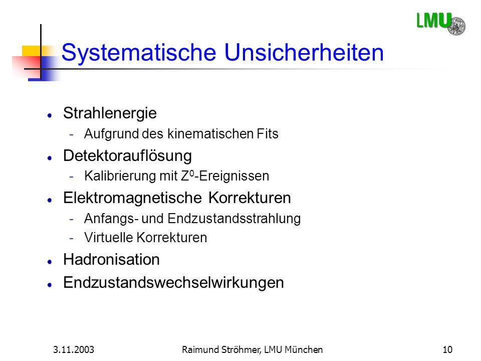 3.11.2003Raimund Ströhmer, LMU München10 Systematische Unsicherheiten Strahlenergie -Aufgrund des kinematischen Fits Detektorauflösung -Kalibrierung m
