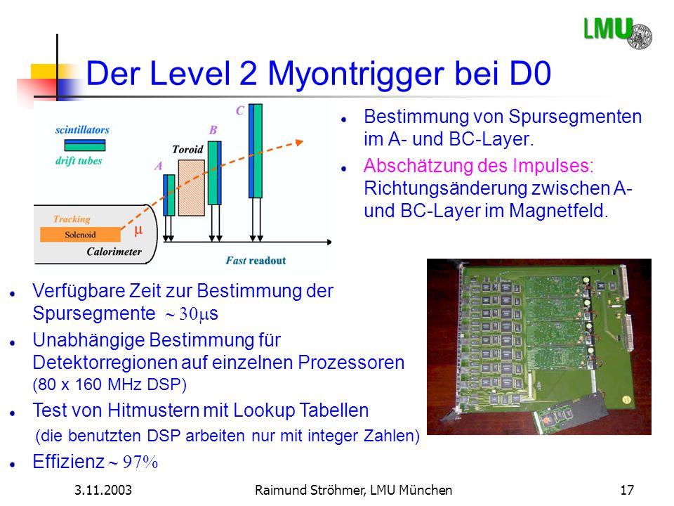 3.11.2003Raimund Ströhmer, LMU München17 Der Level 2 Myontrigger bei D0 Bestimmung von Spursegmenten im A- und BC-Layer. Abschätzung des Impulses: Ric