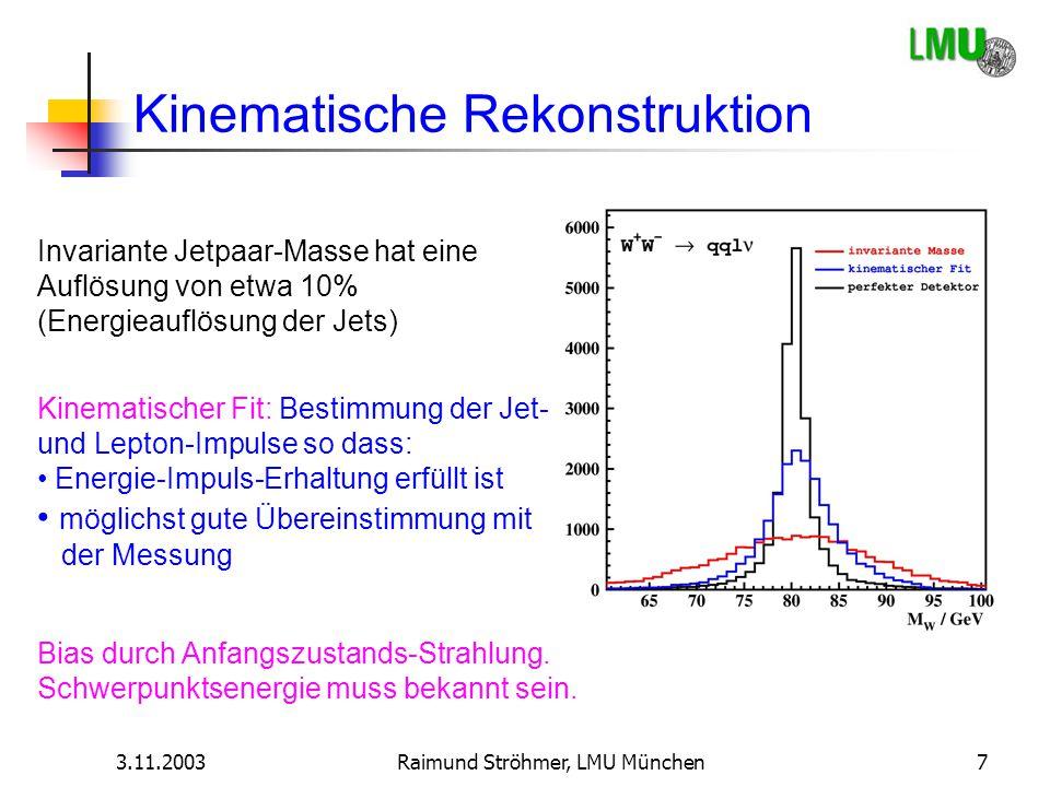 3.11.2003Raimund Ströhmer, LMU München7 Kinematische Rekonstruktion Invariante Jetpaar-Masse hat eine Auflösung von etwa 10% (Energieauflösung der Jet