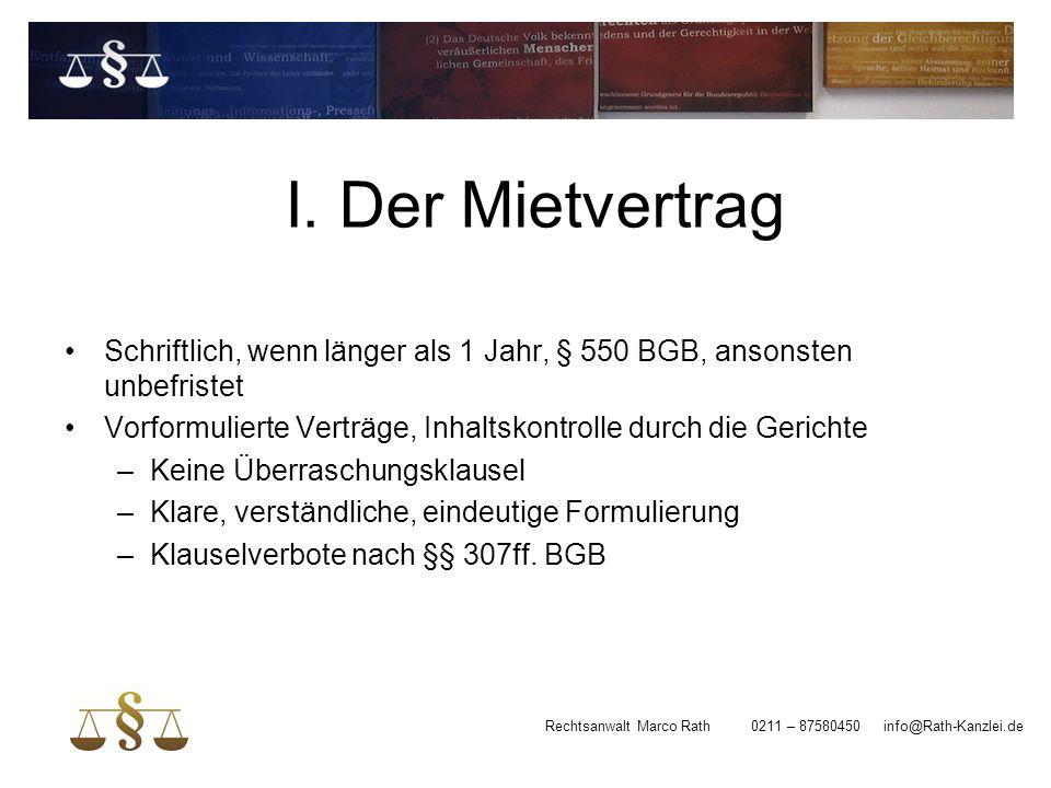 I. Der Mietvertrag Schriftlich, wenn länger als 1 Jahr, § 550 BGB, ansonsten unbefristet Vorformulierte Verträge, Inhaltskontrolle durch die Gerichte