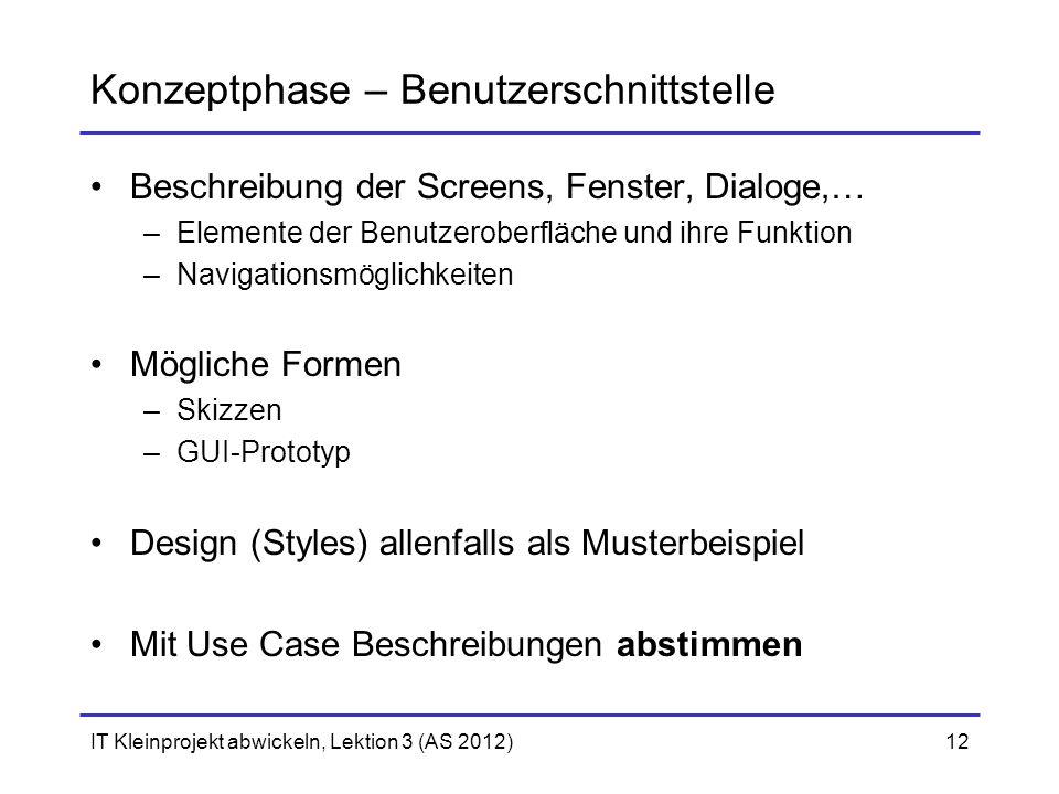 Konzeptphase – Benutzerschnittstelle Beschreibung der Screens, Fenster, Dialoge,… –Elemente der Benutzeroberfläche und ihre Funktion –Navigationsmögli