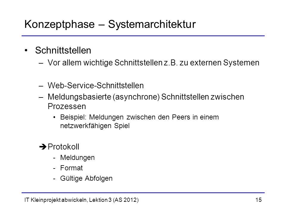 Konzeptphase – Systemarchitektur Schnittstellen –Vor allem wichtige Schnittstellen z.B. zu externen Systemen –Web-Service-Schnittstellen –Meldungsbasi