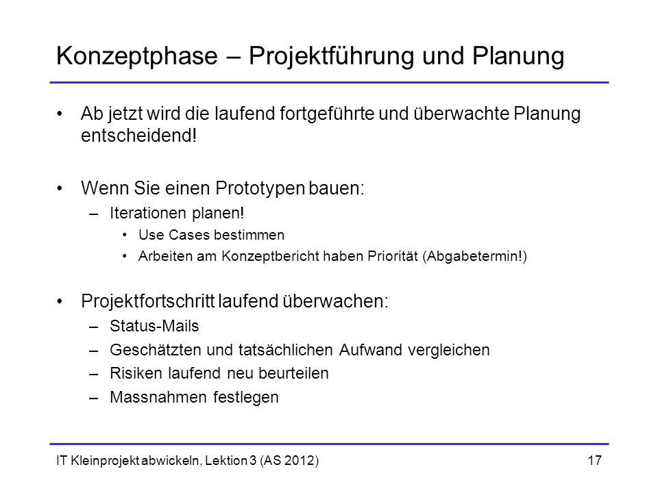 IT Kleinprojekt abwickeln, Lektion 3 (AS 2012)17 Konzeptphase – Projektführung und Planung Ab jetzt wird die laufend fortgeführte und überwachte Planu