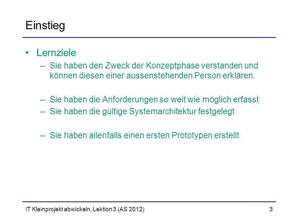 IT Kleinprojekt abwickeln, Lektion 3 (AS 2012)3 Einstieg Lernziele –Sie haben den Zweck der Konzeptphase verstanden und können diesen einer aussensteh