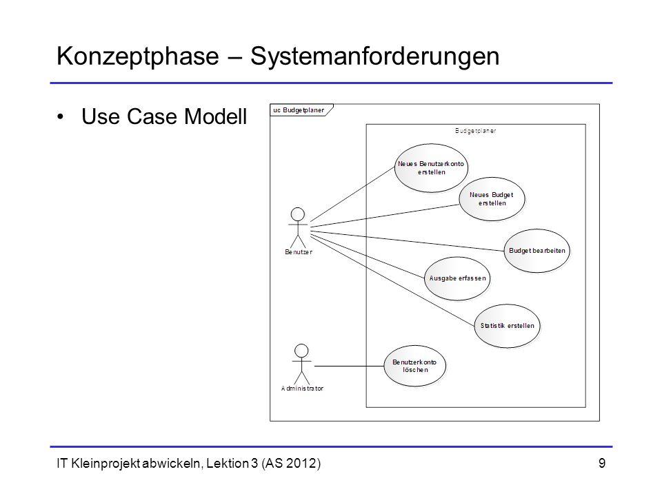 Konzeptphase – Systemanforderungen Use Case Modell IT Kleinprojekt abwickeln, Lektion 3 (AS 2012)9