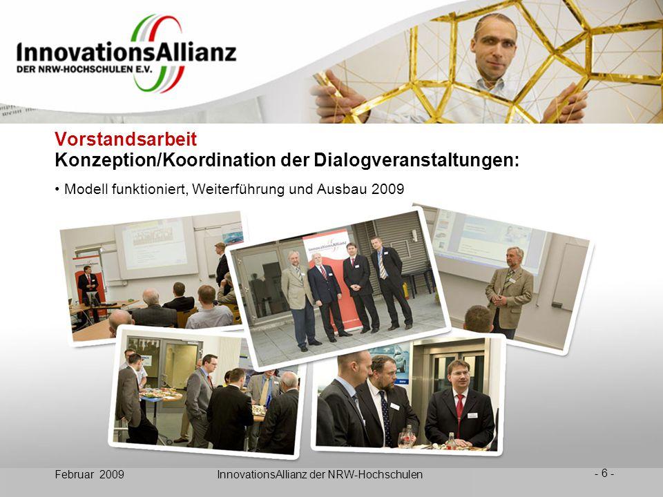 12. Juni 2008- 6 - Februar 2009 InnovationsAllianz der NRW-Hochschulen Konzeption/Koordination der Dialogveranstaltungen: Modell funktioniert, Weiterf