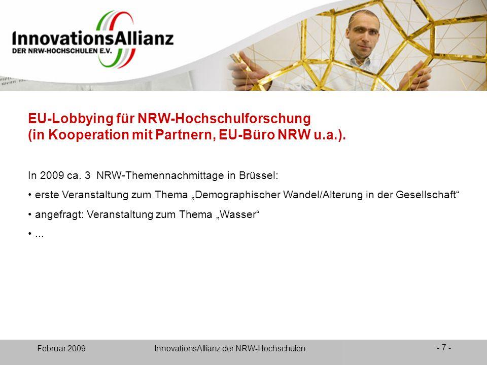 12. Juni 2008- 7 - Februar 2009 InnovationsAllianz der NRW-Hochschulen EU-Lobbying für NRW-Hochschulforschung (in Kooperation mit Partnern, EU-Büro NR