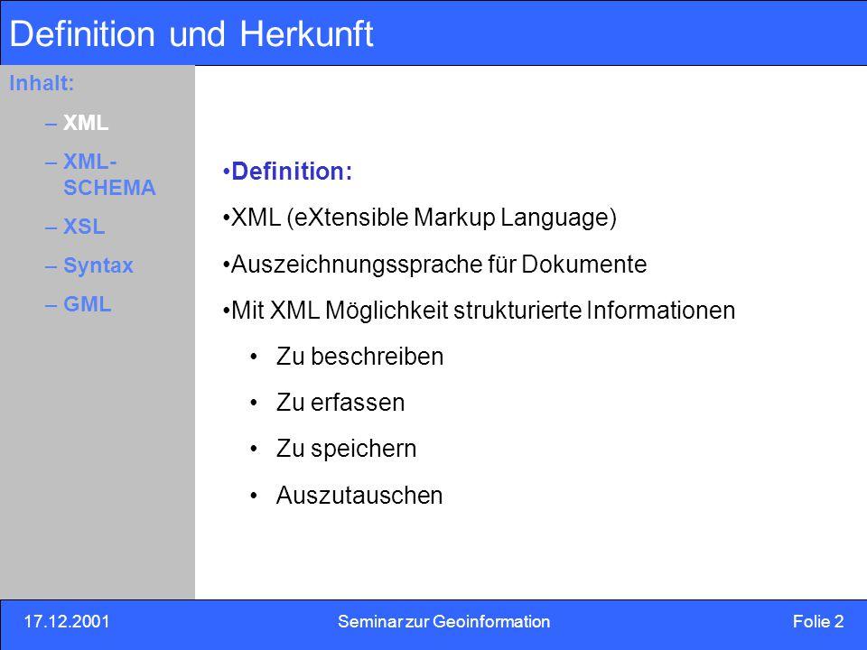 17.12.2001Seminar zur Geoinformation Folie 23 Inhalt: Eins –Zwei –Drei Anwendungen Anwendungsbereich: Vielzahl in XML/GML abgebildeten Datenmodelle in Datenbanken gehalten und gepflegt Aus Datenbank generiert an Weboberfläche Gründe: 1.