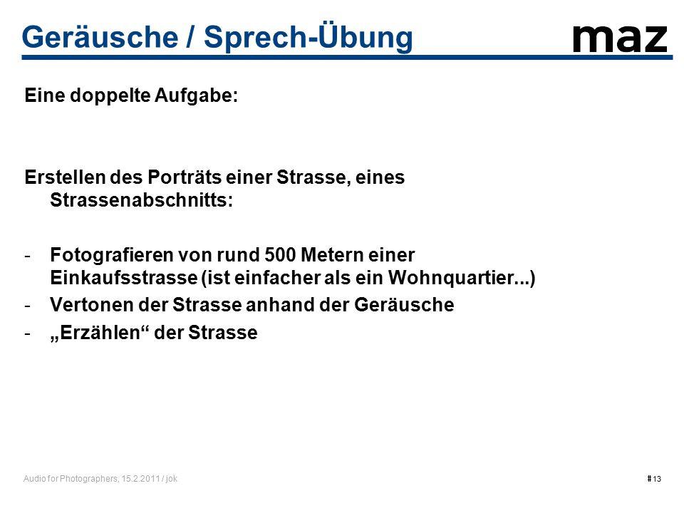 Audio for Photographers, 15.2.2011 / jok  13 Geräusche / Sprech-Übung Eine doppelte Aufgabe: Erstellen des Porträts einer Strasse, eines Strassenabsc