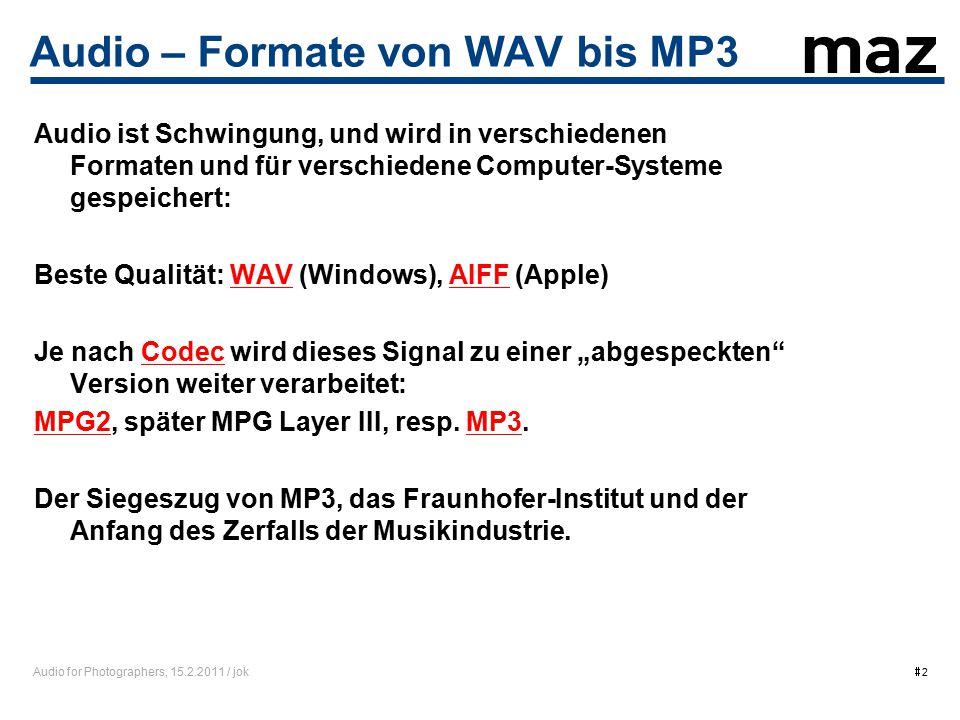 """Audio for Photographers, 15.2.2011 / jok  2 Audio – Formate von WAV bis MP3 Audio ist Schwingung, und wird in verschiedenen Formaten und für verschiedene Computer-Systeme gespeichert: Beste Qualität: WAV (Windows), AIFF (Apple)WAVAIFF Je nach Codec wird dieses Signal zu einer """"abgespeckten Version weiter verarbeitet:Codec MPG2MPG2, später MPG Layer III, resp."""