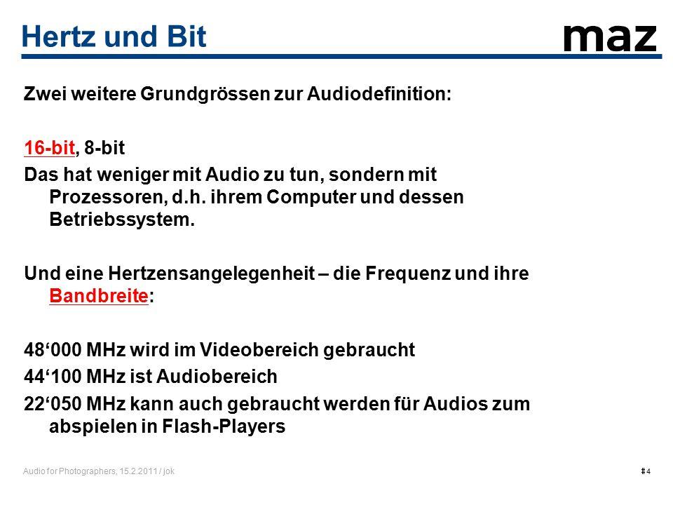 Audio for Photographers, 15.2.2011 / jok  4 Hertz und Bit Zwei weitere Grundgrössen zur Audiodefinition: 16-bit16-bit, 8-bit Das hat weniger mit Audio zu tun, sondern mit Prozessoren, d.h.