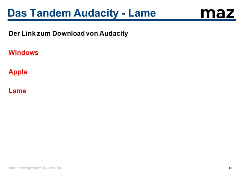Audio for Photographers, 15.2.2011 / jok  6 Das Tandem Audacity - Lame Der Link zum Download von Audacity Windows Apple Lame
