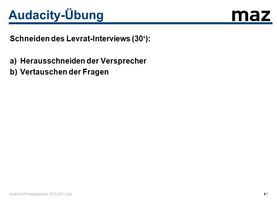 Audio for Photographers, 15.2.2011 / jok  7 Audacity-Übung Schneiden des Levrat-Interviews (30'): a)Herausschneiden der Versprecher b)Vertauschen der Fragen