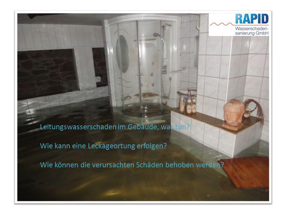 RAPID Wasserschadensanierung GmbH Leitungswasserschaden im Gebäude, was tun? Wie erfolgt eine Leckageortung? Wie können die verursachten Schäden behob