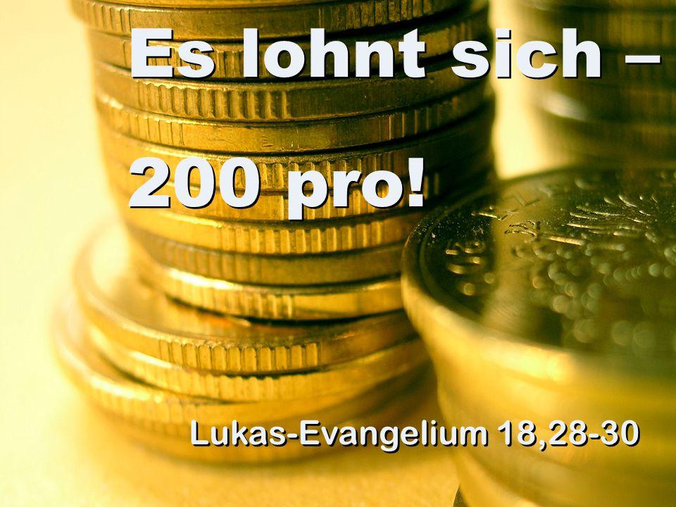 Es lohnt sich – 200 pro! Lukas-Evangelium 18,28-30
