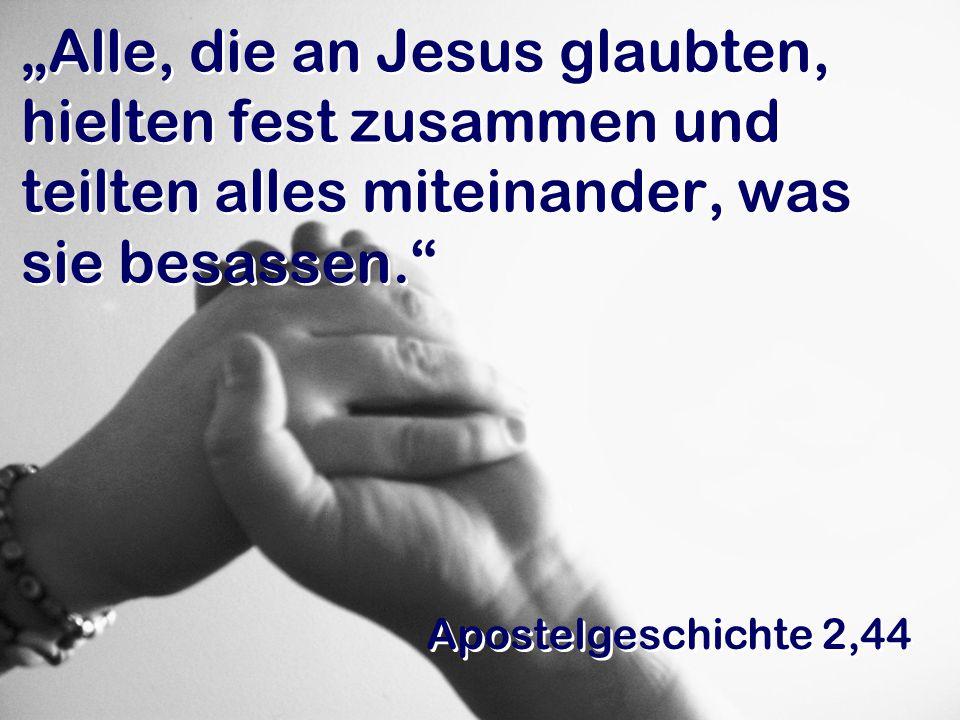 """""""Alle, die an Jesus glaubten, hielten fest zusammen und teilten alles miteinander, was sie besassen. Apostelgeschichte 2,44"""