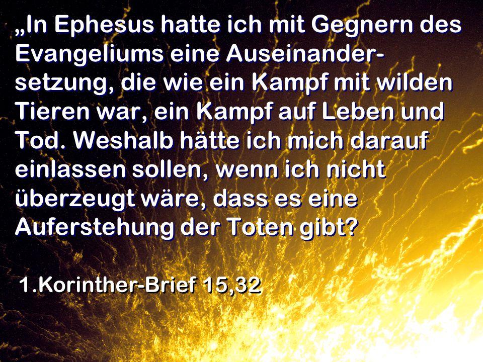 """""""In Ephesus hatte ich mit Gegnern des Evangeliums eine Auseinander- setzung, die wie ein Kampf mit wilden Tieren war, ein Kampf auf Leben und Tod."""