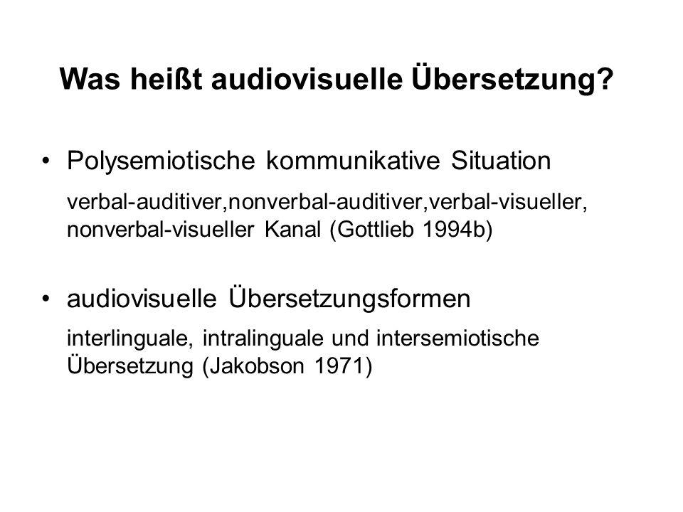 Was heißt audiovisuelle Übersetzung? Polysemiotische kommunikative Situation verbal-auditiver,nonverbal-auditiver,verbal-visueller, nonverbal-visuelle