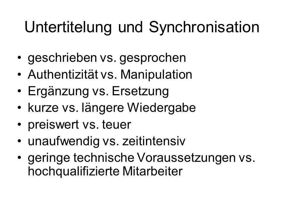 Untertitelung und Synchronisation geschrieben vs. gesprochen Authentizität vs. Manipulation Ergänzung vs. Ersetzung kurze vs. längere Wiedergabe preis