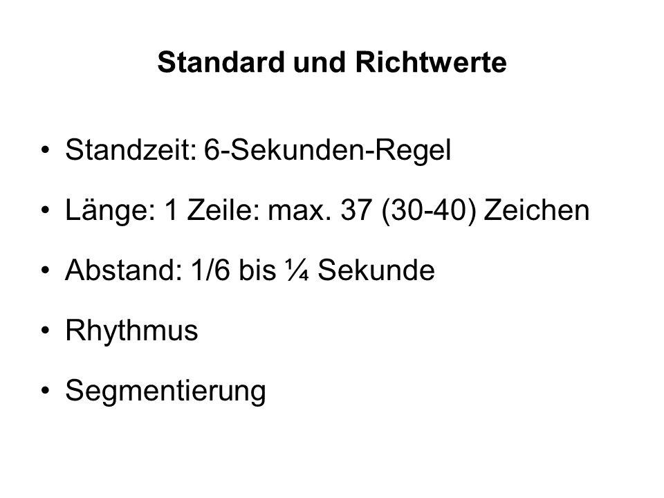 Standard und Richtwerte Standzeit: 6-Sekunden-Regel Länge: 1 Zeile: max. 37 (30-40) Zeichen Abstand: 1/6 bis ¼ Sekunde Rhythmus Segmentierung
