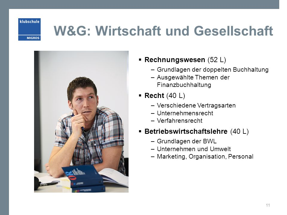 W&G: Wirtschaft und Gesellschaft  Rechnungswesen (52 L) –Grundlagen der doppelten Buchhaltung –Ausgewählte Themen der Finanzbuchhaltung  Recht (40 L
