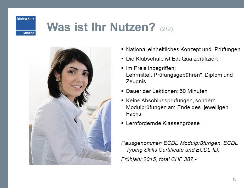 Was ist Ihr Nutzen? (2/2)  National einheitliches Konzept und Prüfungen  Die Klubschule ist EduQua-zertifiziert  Im Preis inbegriffen: Lehrmittel,
