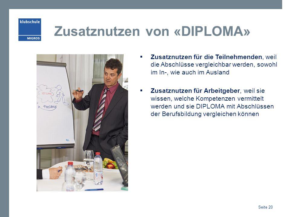 Zusatznutzen von «DIPLOMA»  Zusatznutzen für die Teilnehmenden, weil die Abschlüsse vergleichbar werden, sowohl im In-, wie auch im Ausland  Zusatzn