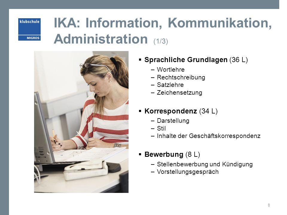 IKA: Information, Kommunikation, Administration (1/3)  Sprachliche Grundlagen (36 L) – Wortlehre – Rechtschreibung – Satzlehre – Zeichensetzung  Kor