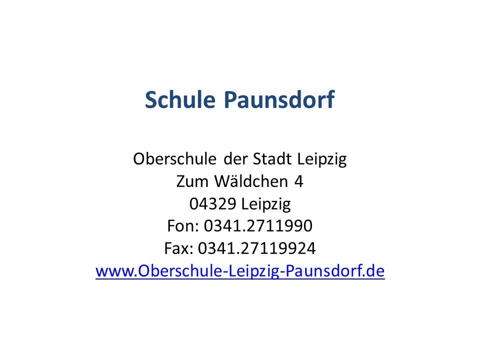 Schule Paunsdorf Oberschule der Stadt Leipzig Zum Wäldchen 4 04329 Leipzig Fon: 0341.2711990 Fax: 0341.27119924 www.Oberschule-Leipzig-Paunsdorf.de ww