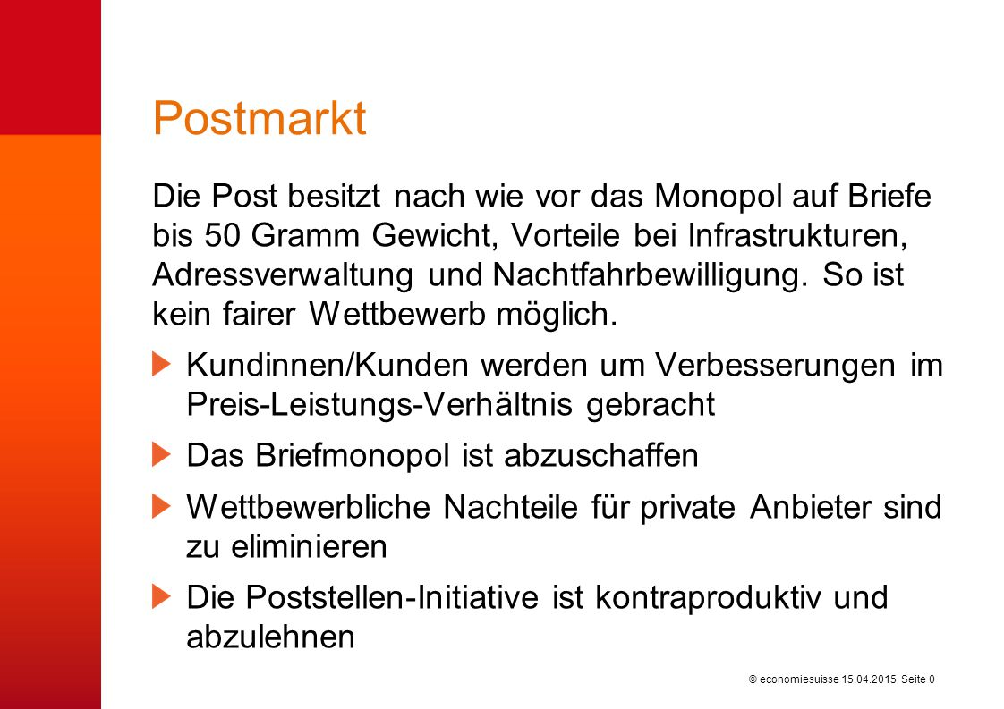 © economiesuisse Postmarkt Die Post besitzt nach wie vor das Monopol auf Briefe bis 50 Gramm Gewicht, Vorteile bei Infrastrukturen, Adressverwaltung und Nachtfahrbewilligung.