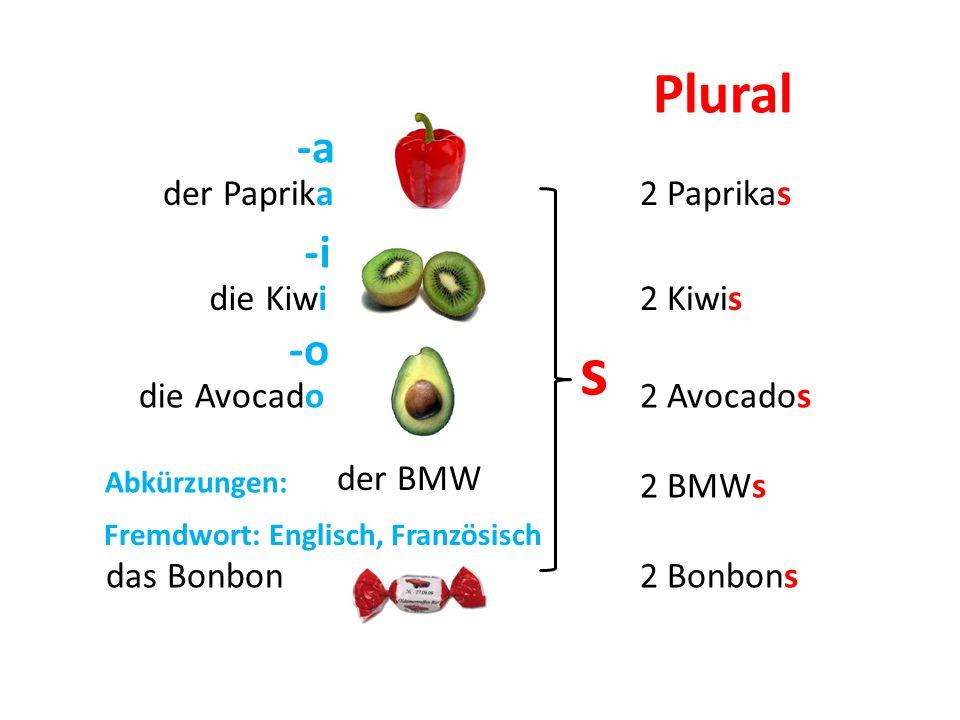 -a -o der Paprika der BMW das Bonbon s 2 Paprikas 2 Kiwis 2 Bonbons Plural die Kiwi -i Fremdwort: Englisch, Französisch 2 Avocados Abkürzungen: 2 BMWs die Avocado
