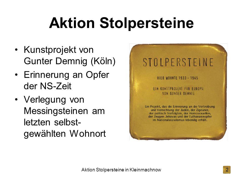Aktion Stolpersteine in Kleinmachnow2 Aktion Stolpersteine Kunstprojekt von Gunter Demnig (Köln) Erinnerung an Opfer der NS-Zeit Verlegung von Messingsteinen am letzten selbst- gewählten Wohnort