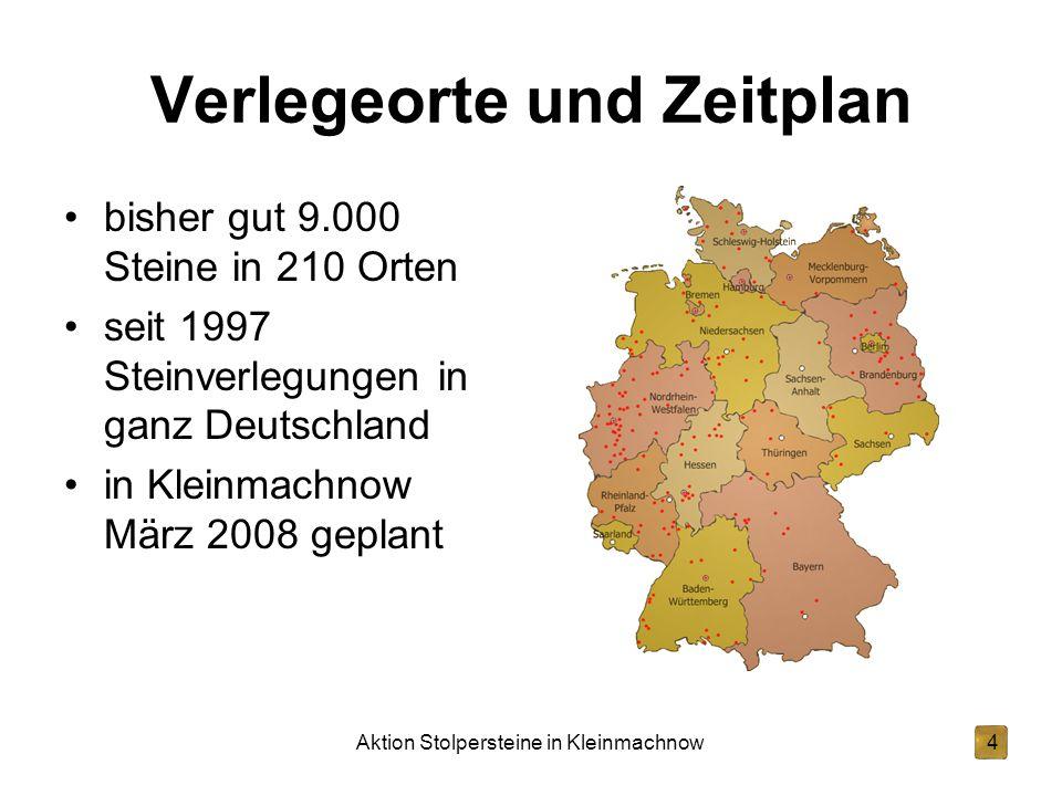 Aktion Stolpersteine in Kleinmachnow4 Verlegeorte und Zeitplan bisher gut 9.000 Steine in 210 Orten seit 1997 Steinverlegungen in ganz Deutschland in Kleinmachnow März 2008 geplant