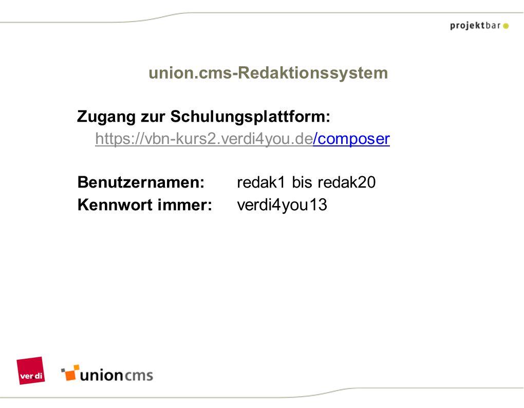 union.cms-Redaktionssystem Zugang zur Schulungsplattform: https://vbn-kurs2.verdi4you.de/composer Benutzernamen: redak1 bis redak20 Kennwort immer: ve
